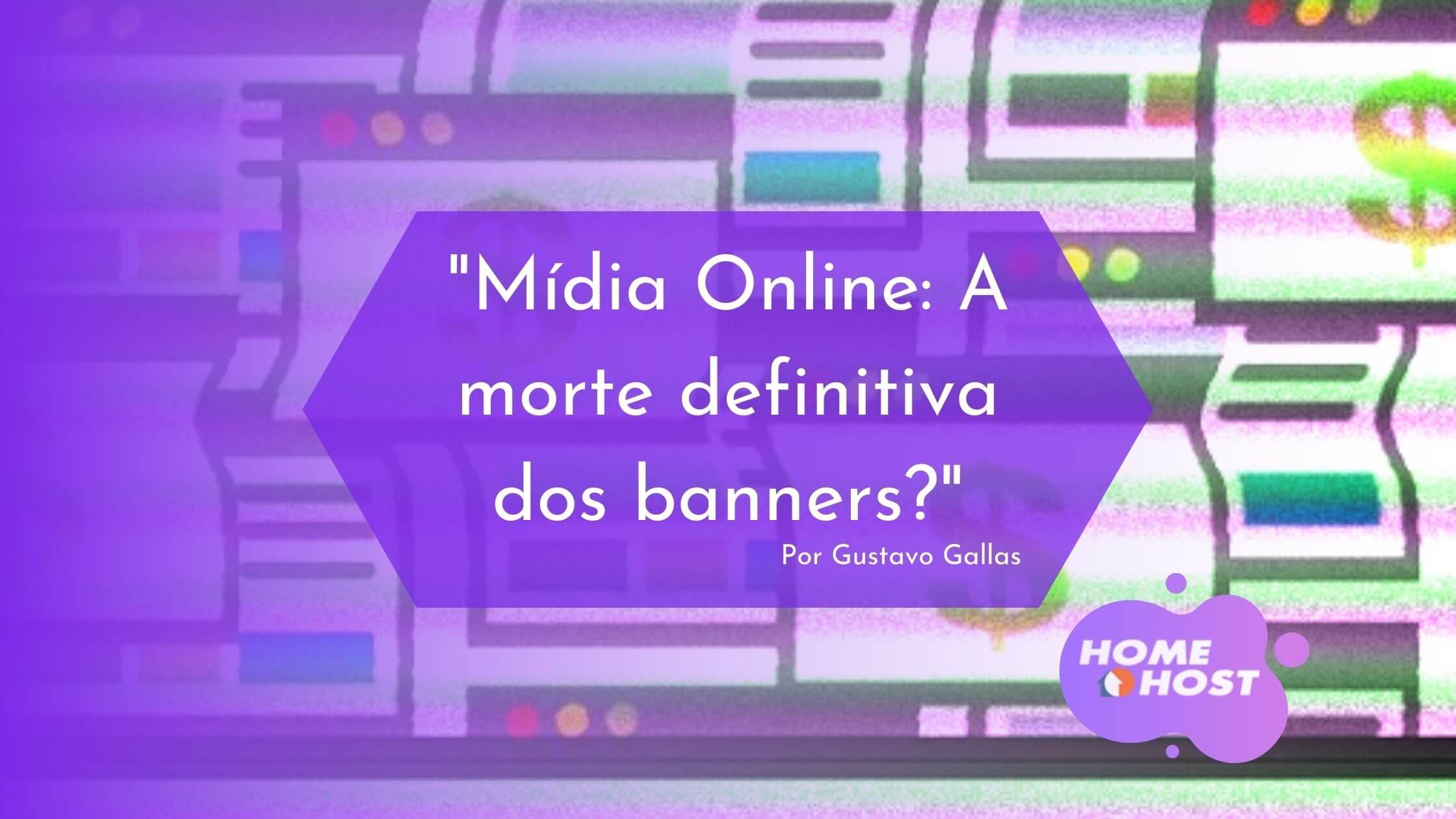 Mídia Online A morte definitiva dos banners por Gustavo Gallas - 2009
