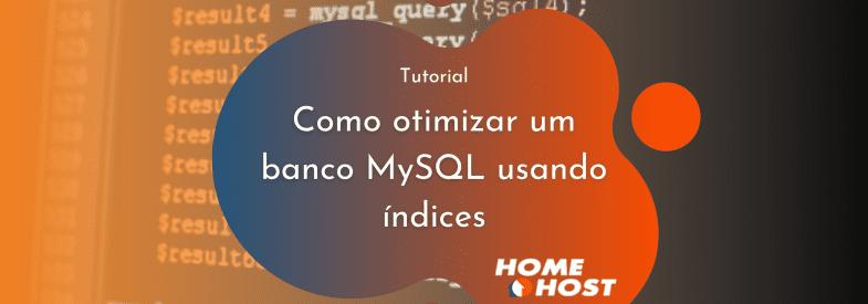 Como otimizar um banco MySQL usando índices