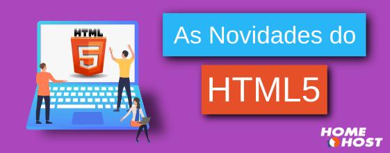 HTML5 e sua principais novidades!