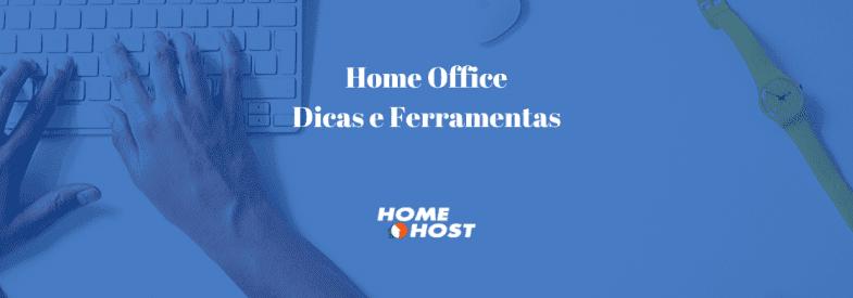 Home Office: Dicas e ferramentas para seu trabalho remoto