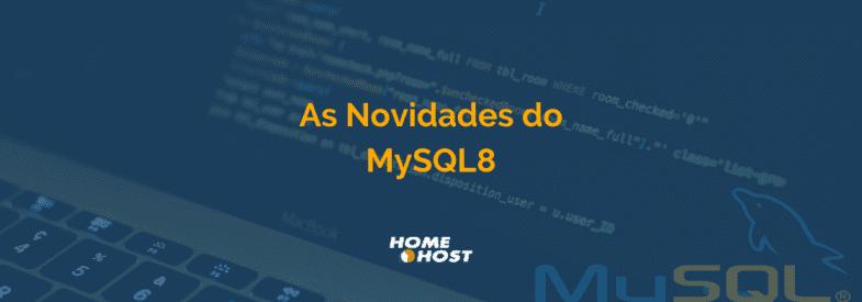 MySQL 8: as melhorias da nova versão do MySQL