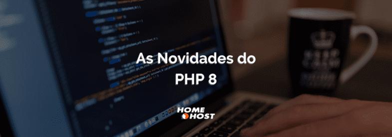 PHP 8: conheça as melhorias da nova versão do PHP