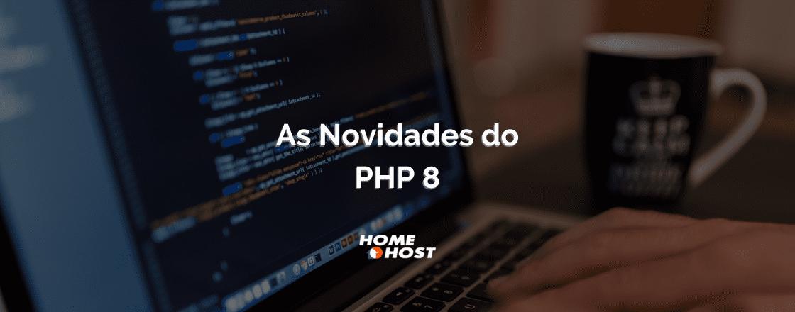 PHP 8: Novidades e Mudanças da nova versão do PHP