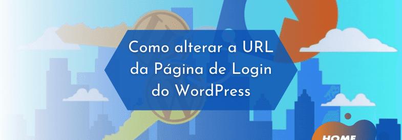 Como alterar a URL da Página de Login do WordPress