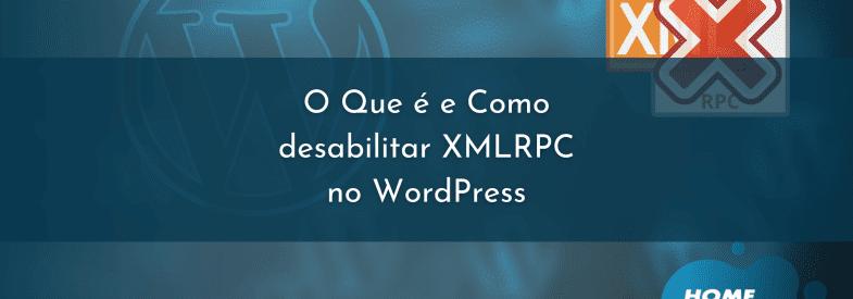 O Que é e Como desabilitar XMLRPC no WordPress