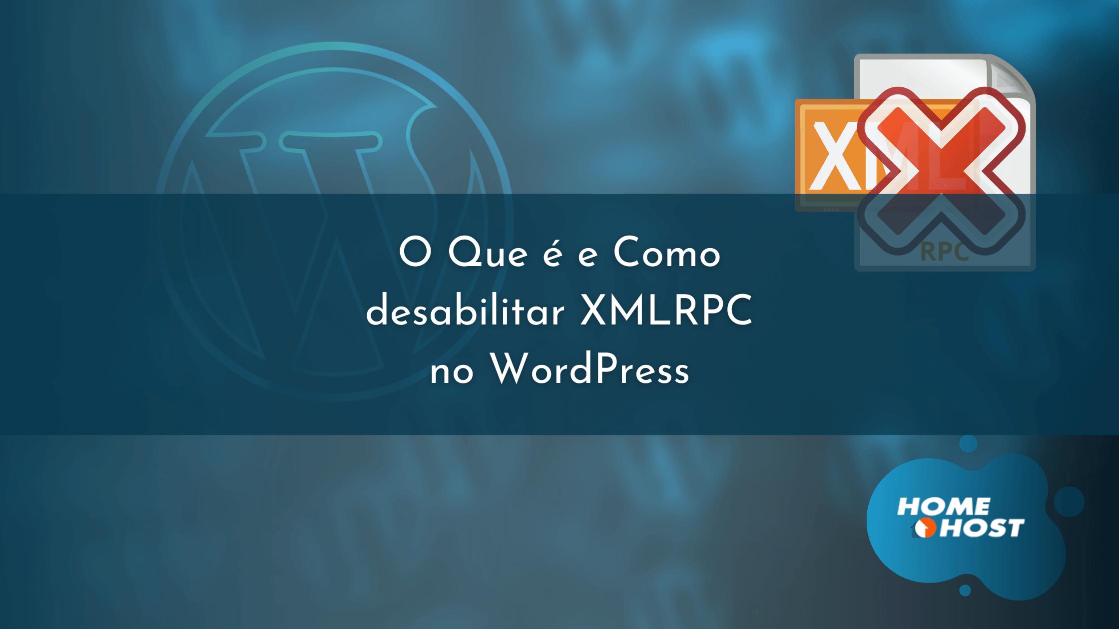 HomeHost - O Que é e Como desabilitar XMLRPC no WordPress