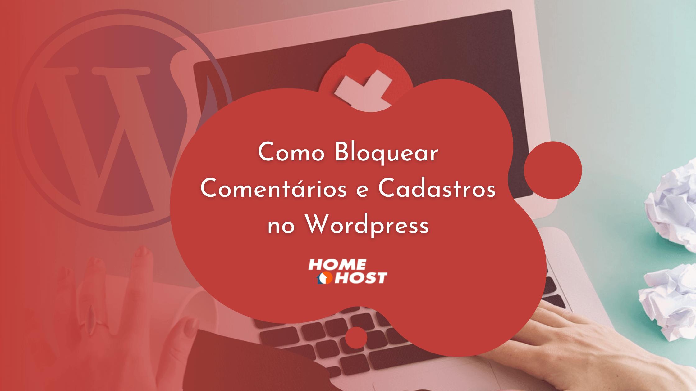 Homehost: Como Bloquear Comentários e Cadastros no Wordpress