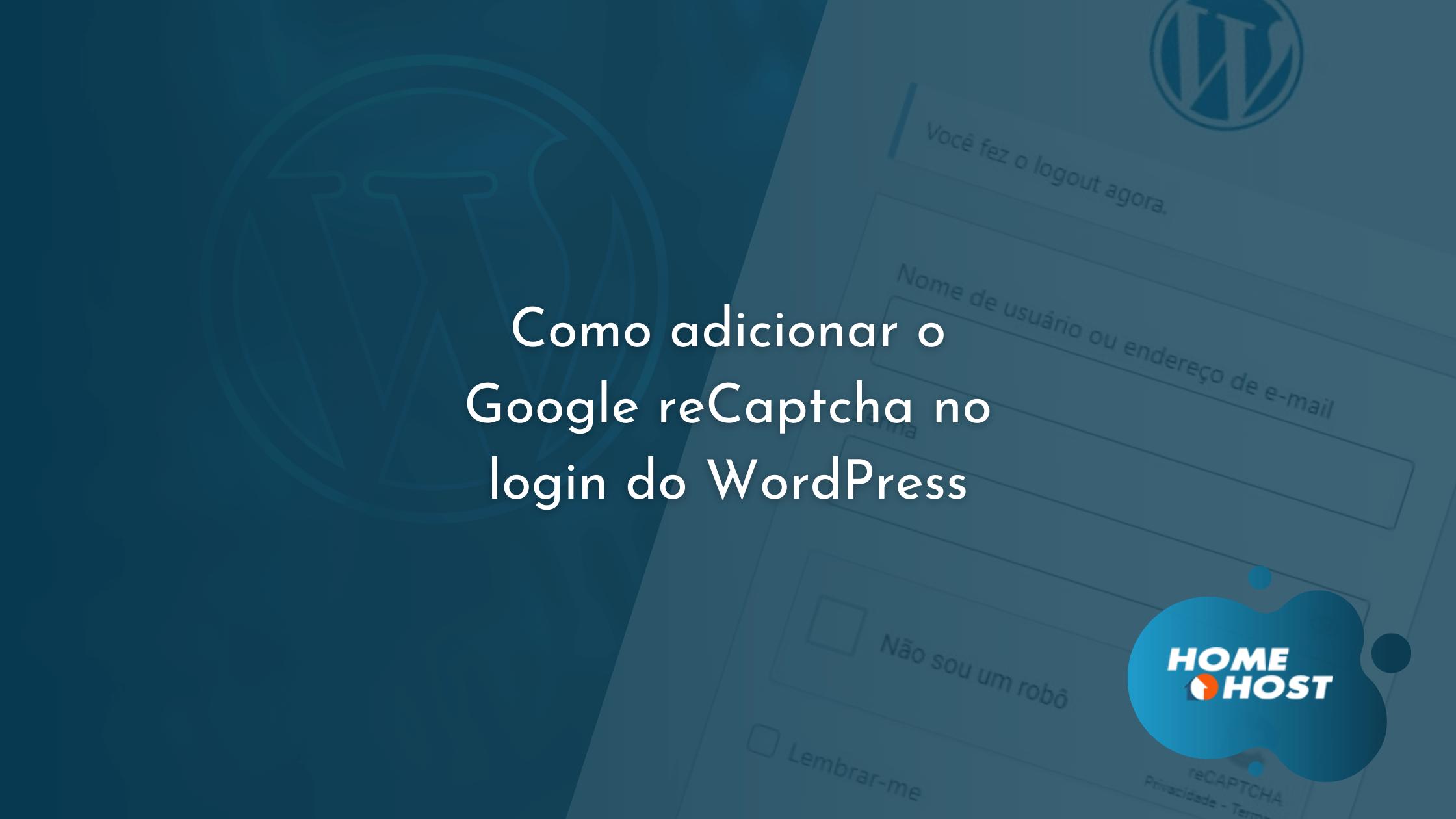Tutoriais HomeHost: Como adicionar o Google reCaptcha no login do WordPress