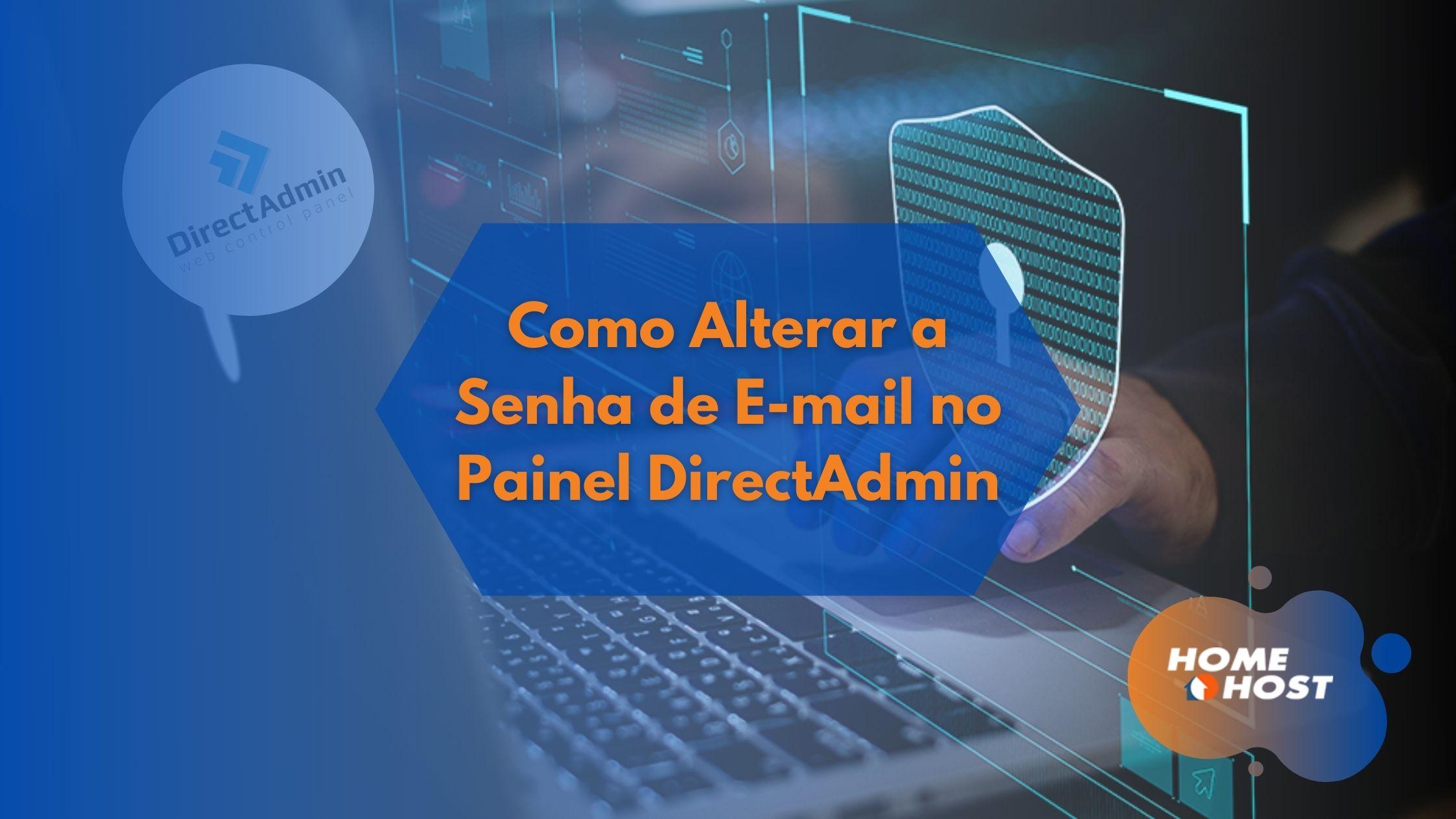 Tutoriais HomeHost: Como Alterar a Senha de E-mail no Painel DirectAdmin
